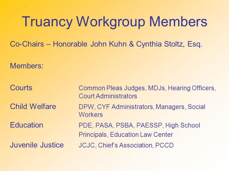 Truancy Workgroup Members Co-Chairs – Honorable John Kuhn & Cynthia Stoltz, Esq.