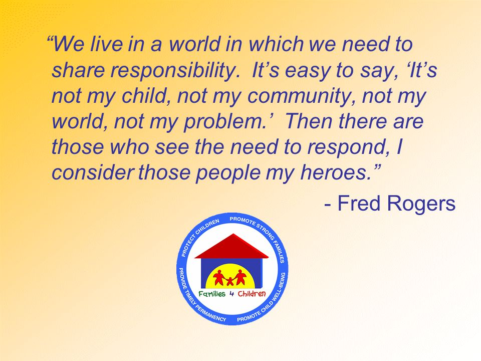 We live in a world in which we need to share responsibility.
