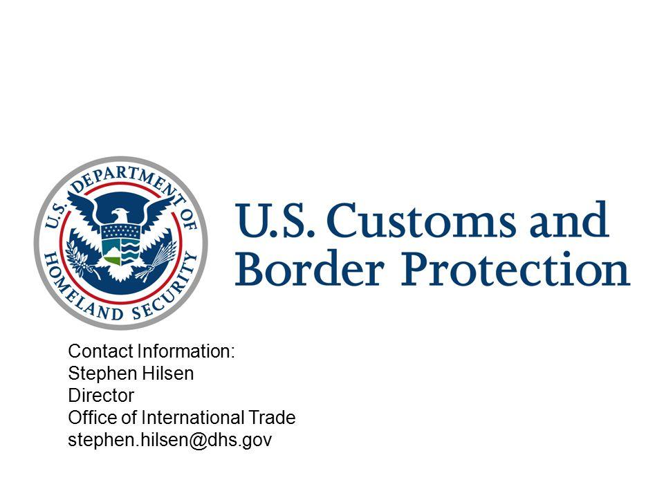 Contact Information: Stephen Hilsen Director Office of International Trade stephen.hilsen@dhs.gov