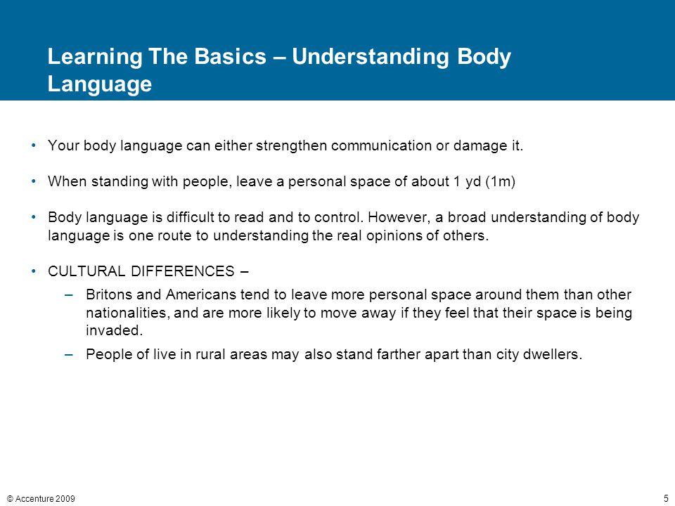 © Accenture 2009 6 Learning The Basics – Understanding Body Language Communicating by Body Language.