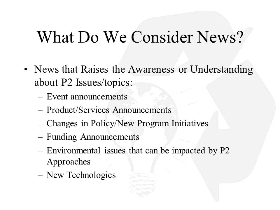 Purpose of News System Builds awareness of activities, issues, products, or services for P2 Community Can be integrated into Topic Hubs to increase value Minimize efforts for collecting important News Can help with branding of P2Rx