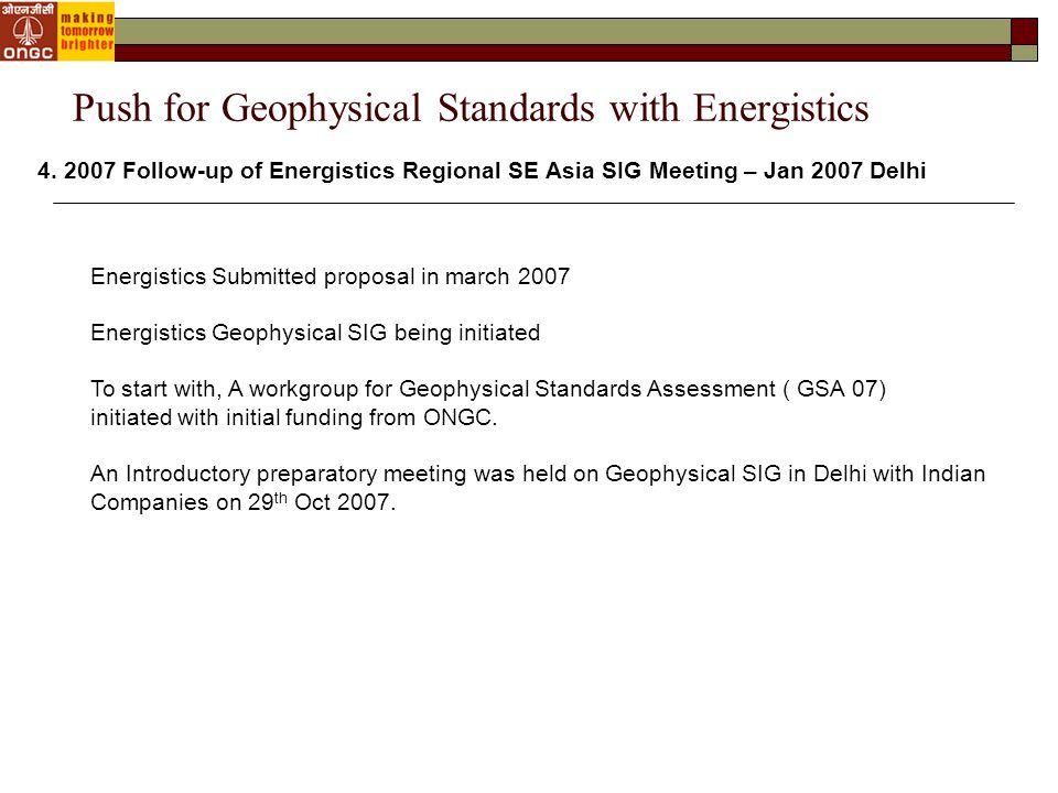 4. 2007 Follow-up of Energistics Regional SE Asia SIG Meeting – Jan 2007 Delhi Push for Geophysical Standards with Energistics Energistics Submitted p