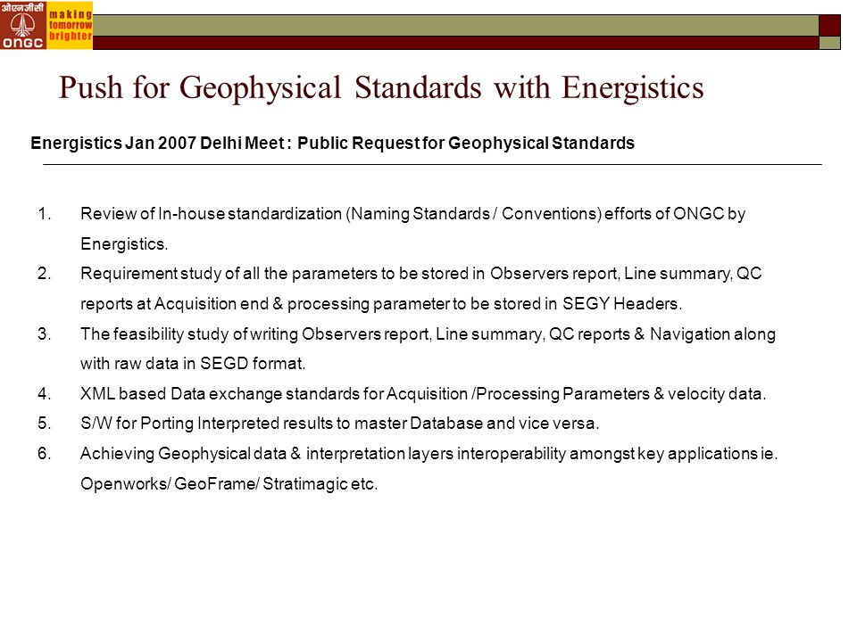 Energistics Jan 2007 Delhi Meet Presentation: Status of present Standards The seismic data storage formats are well documented.
