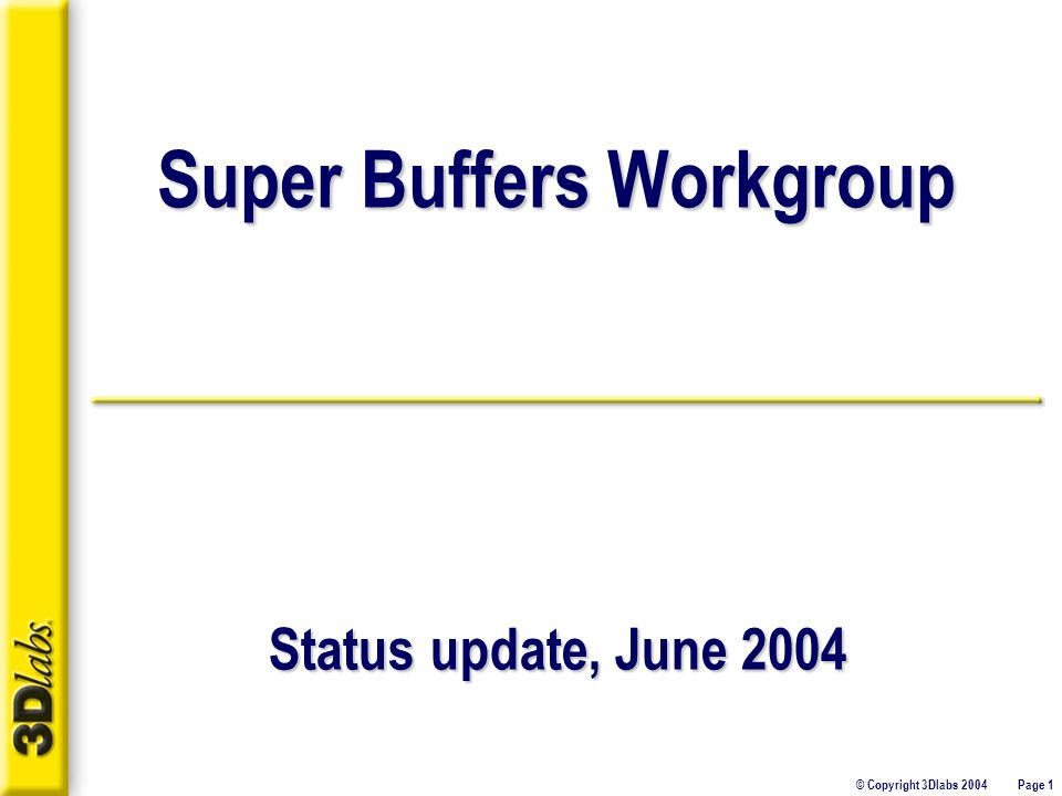 © Copyright 3Dlabs 2004 Page 1 Super Buffers Workgroup Status update, June 2004