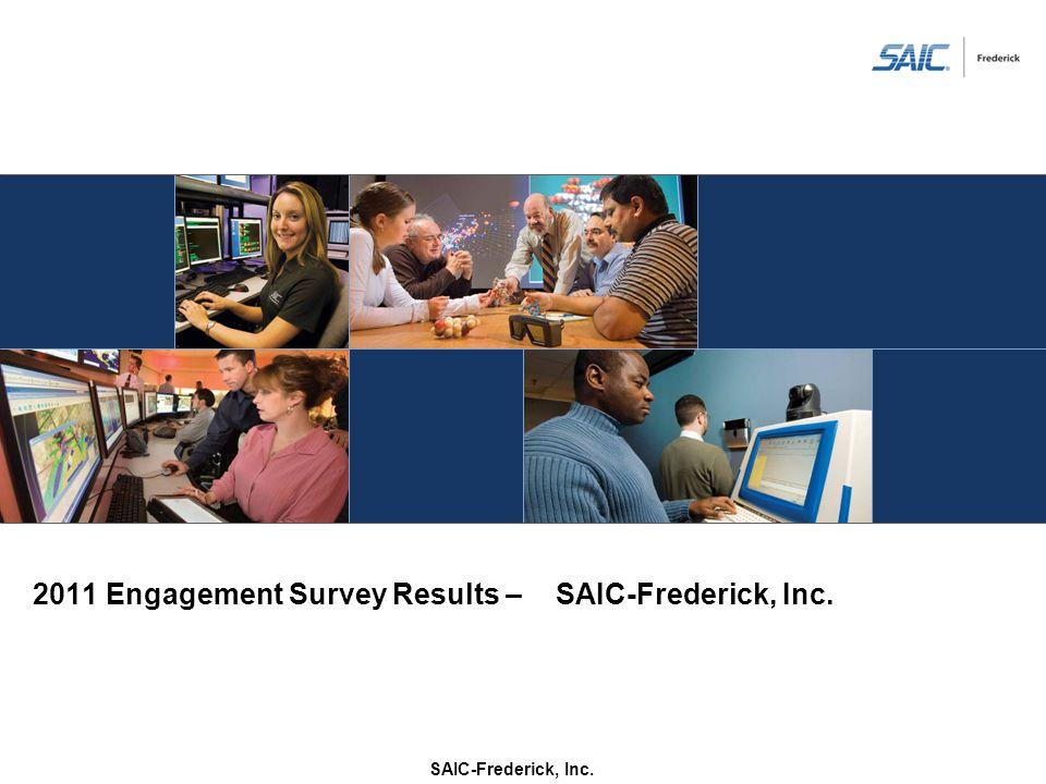 2011 Engagement Survey Results –SAIC-Frederick, Inc. SAIC-Frederick, Inc.