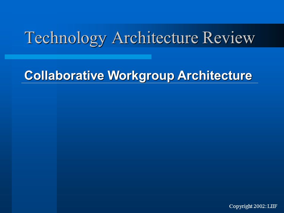 Copyright 2002: LIIF Technology Architecture Review Collaborative Workgroup Architecture