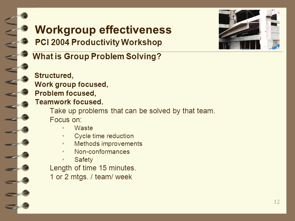 12 Workgroup effectiveness PCI 2004 Productivity Workshop What is Group Problem Solving.
