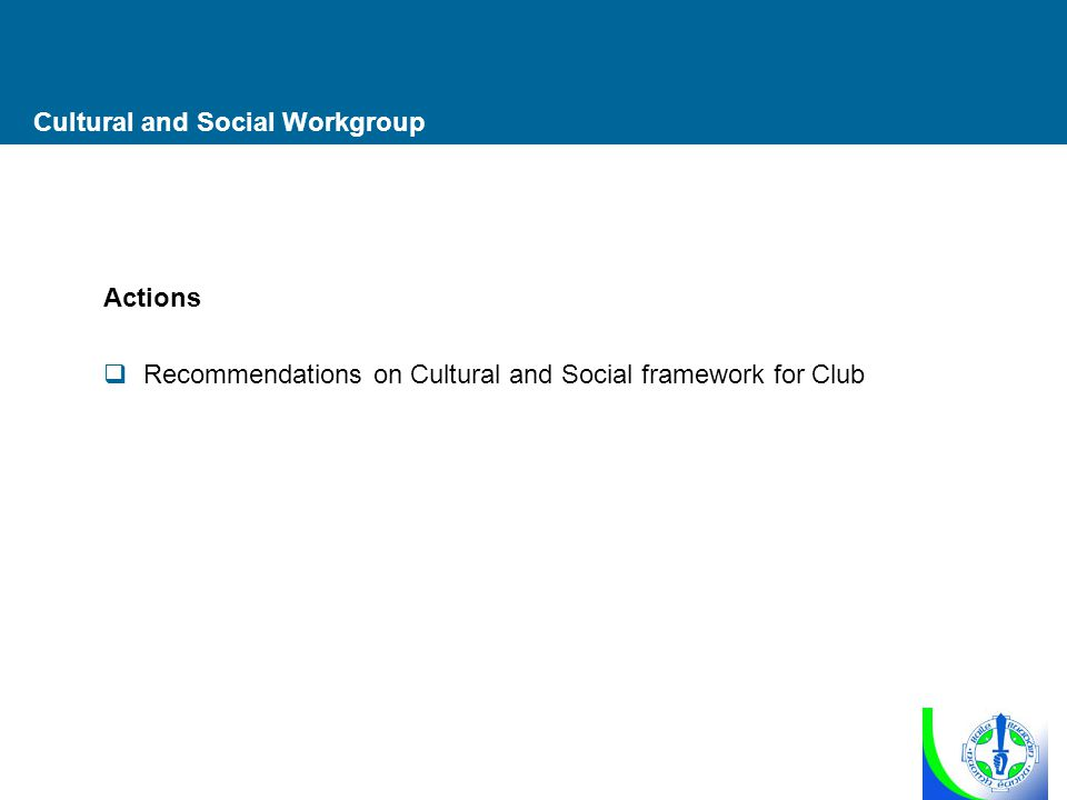 Cultural and Social Workgroup Actions  Recommendations on Cultural and Social framework for Club