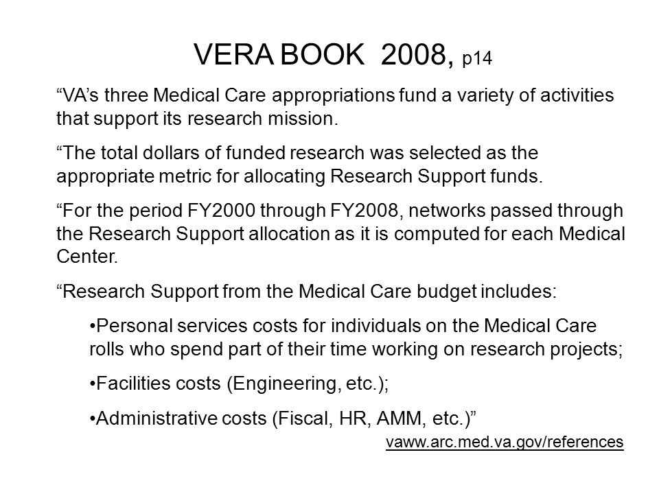 VERA BOOK 2008, p14 VA's three Medical Care appropriations fund a variety of activities that support its research mission.