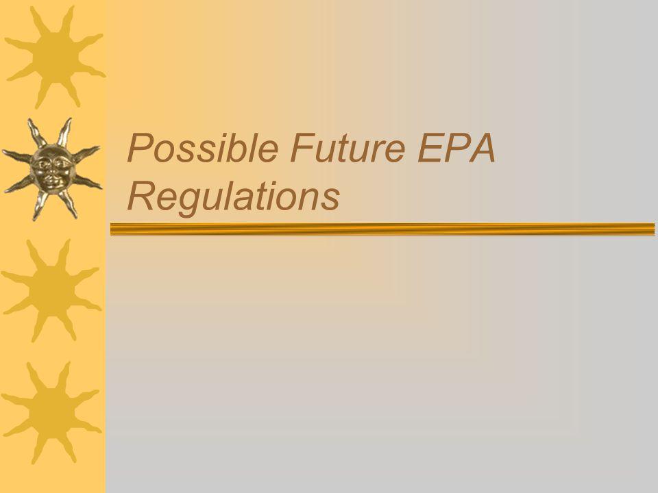 Possible Future EPA Regulations