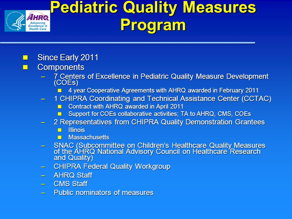 Pediatric Quality Measures Program Since Early 2011 Since Early 2011 Components Components – 7 Centers of Excellence in Pediatric Quality Measure Deve