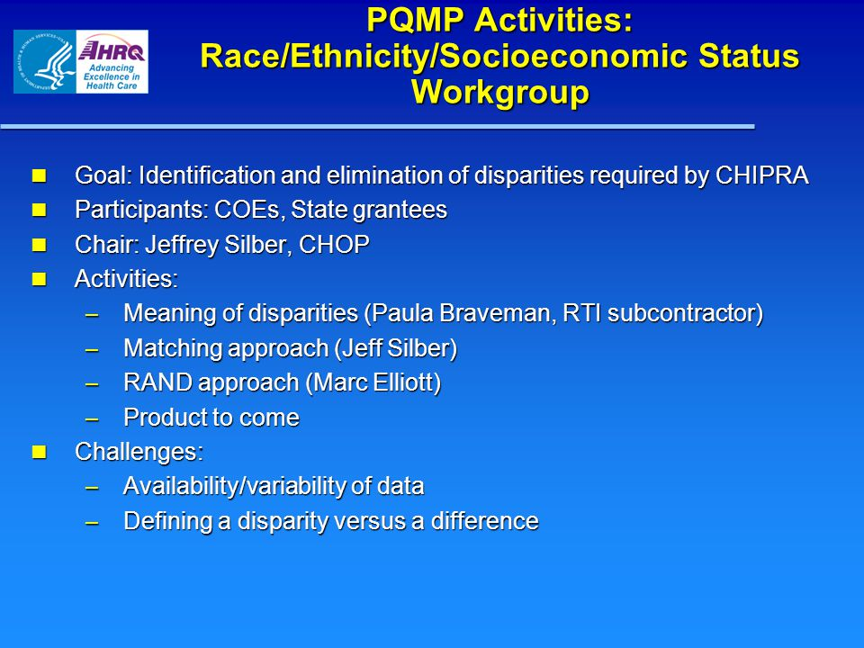 PQMP Activities: Race/Ethnicity/Socioeconomic Status Workgroup Goal: Identification and elimination of disparities required by CHIPRA Goal: Identifica