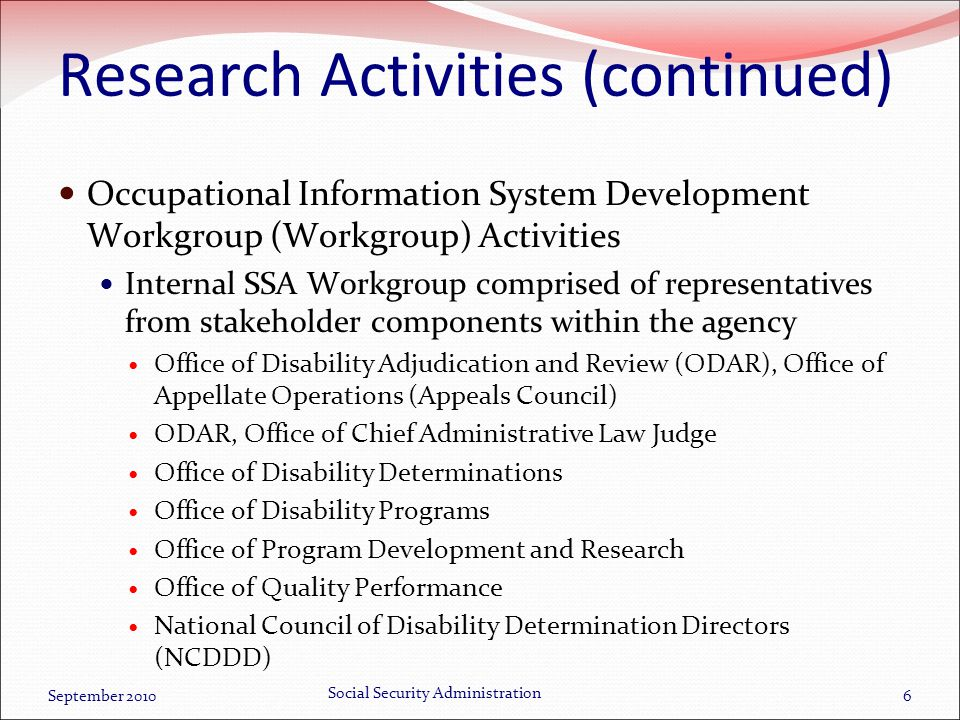 Research Activities (continued) Occupational Information System Development Workgroup (Workgroup) Activities Internal SSA Workgroup comprised of repre