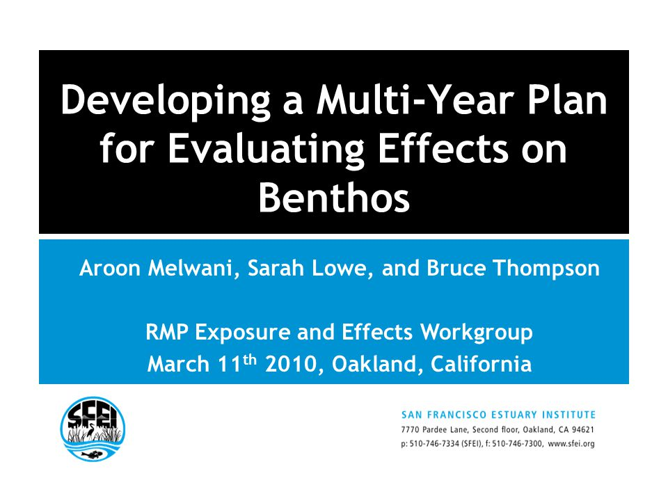 RMP NOV 08 Developing a Multi-Year Plan for Evaluating Effects on Benthos Aroon Melwani, Sarah Lowe, and Bruce Thompson RMP Exposure and Effects Workgroup March 11 th 2010, Oakland, California