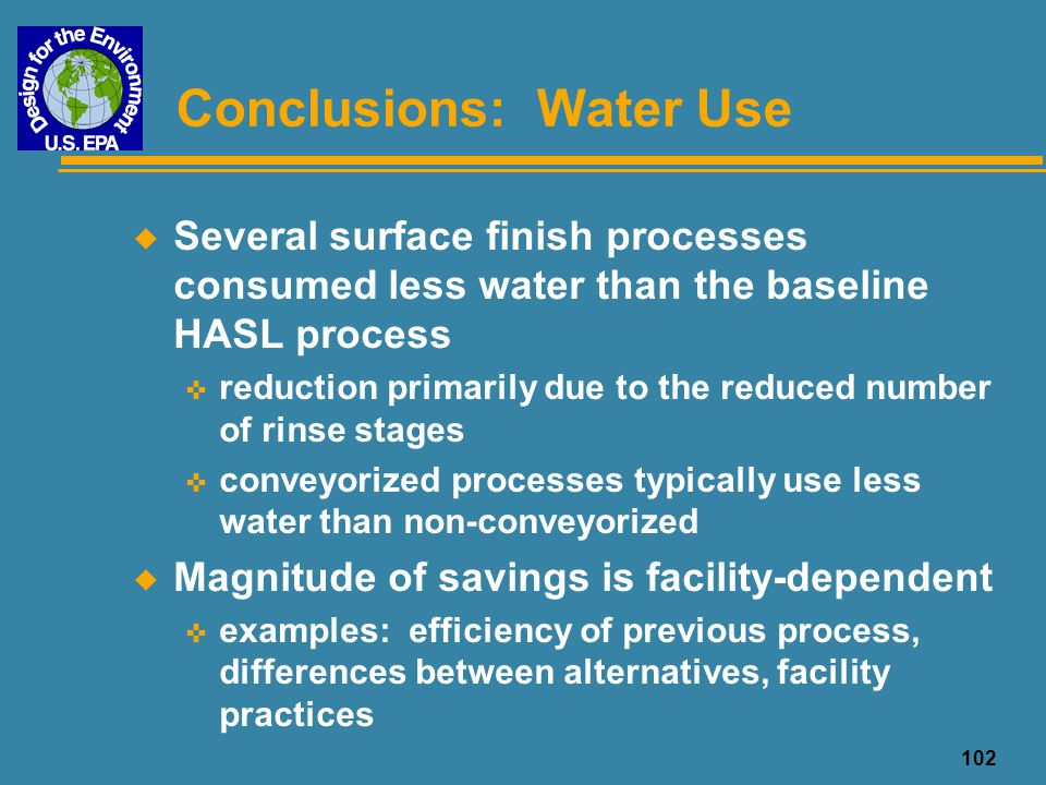 102 Conclusions: Water Use u Several surface finish processes consumed less water than the baseline HASL process < reduction primarily due to the redu