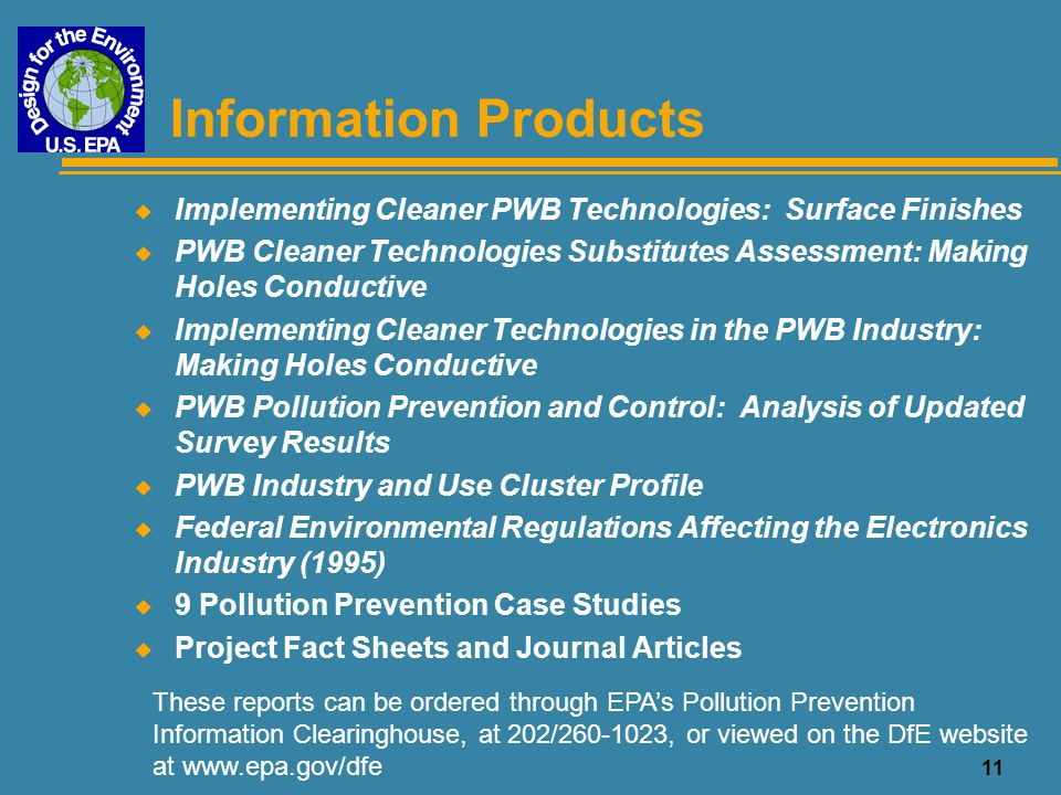 11 Information Products u Implementing Cleaner PWB Technologies: Surface Finishes u PWB Cleaner Technologies Substitutes Assessment: Making Holes Cond