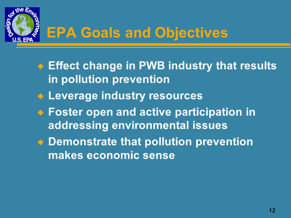 12 EPA Goals and Objectives u Effect change in PWB industry that results in pollution prevention u Leverage industry resources u Foster open and activ
