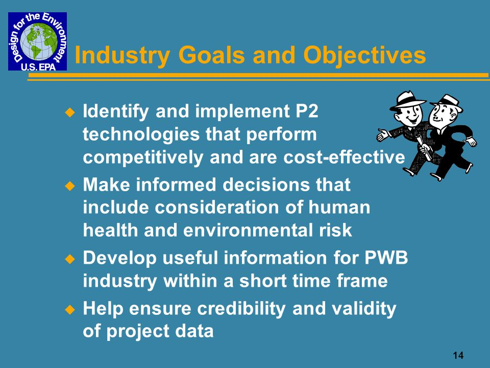 14 Industry Goals and Objectives u Identify and implement P2 technologies that perform competitively and are cost-effective u Make informed decisions