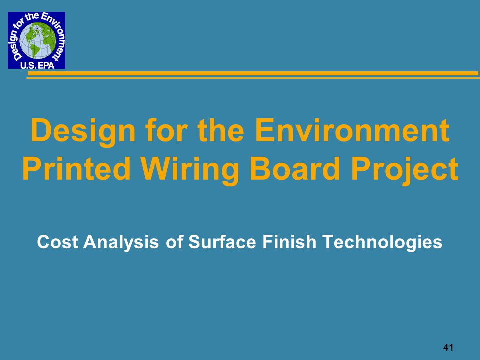 41 Design for the Environment Printed Wiring Board Project Cost Analysis of Surface Finish Technologies