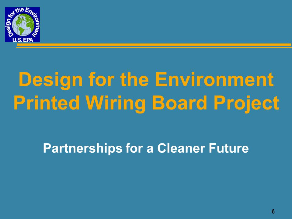 6 Design for the Environment Printed Wiring Board Project Partnerships for a Cleaner Future