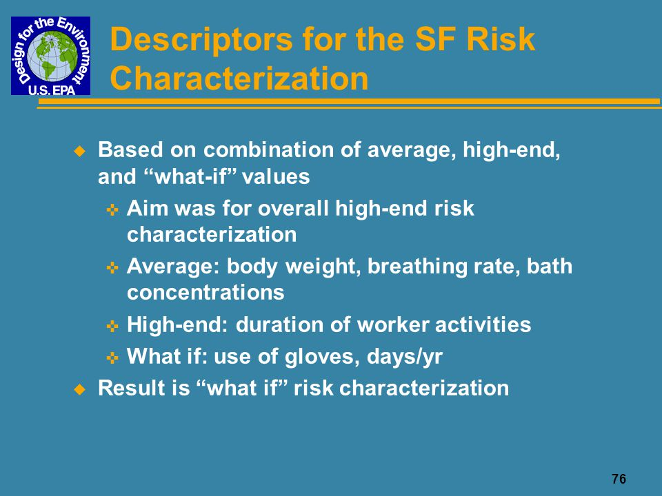 "76 Descriptors for the SF Risk Characterization u Based on combination of average, high-end, and ""what-if"" values < Aim was for overall high-end risk"