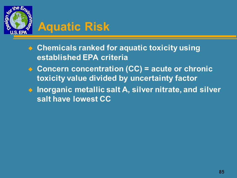 85 Aquatic Risk u Chemicals ranked for aquatic toxicity using established EPA criteria u Concern concentration (CC) = acute or chronic toxicity value
