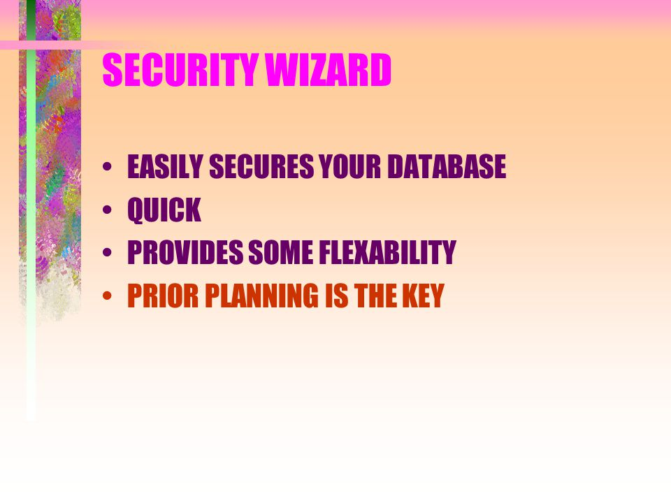 SECURITY WIZARD EASILY SECURES YOUR DATABASE QUICK PROVIDES SOME FLEXABILITY PRIOR PLANNING IS THE KEY