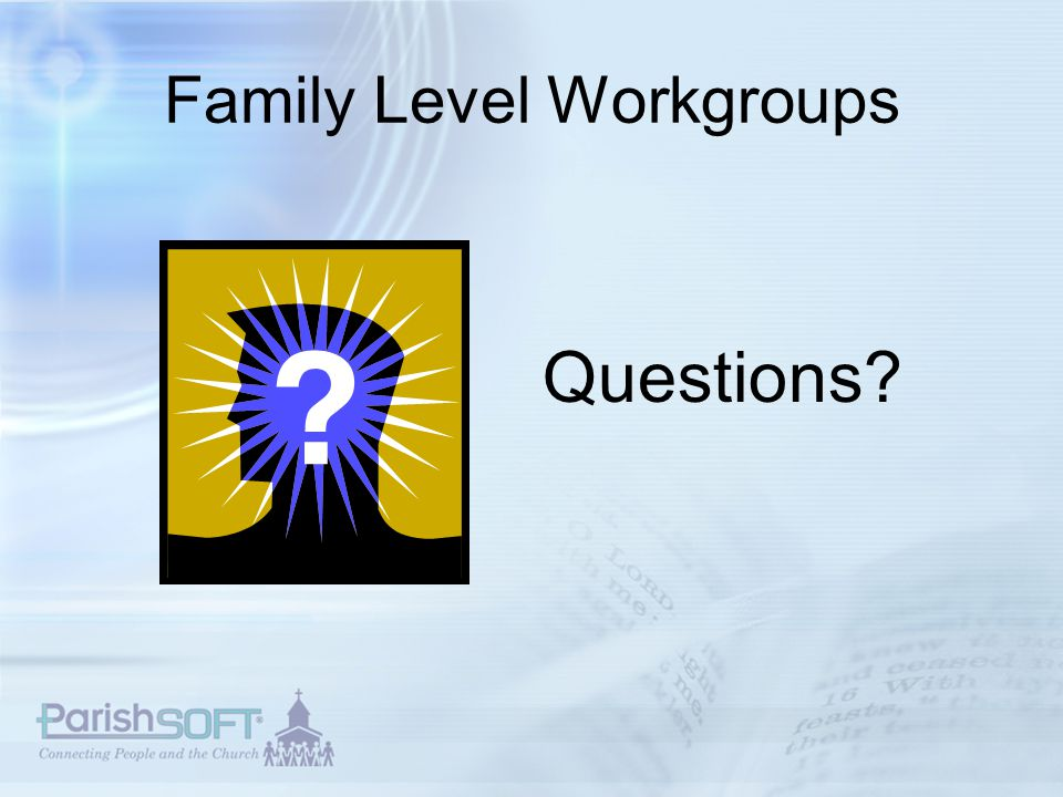 Family Level Workgroups Questions
