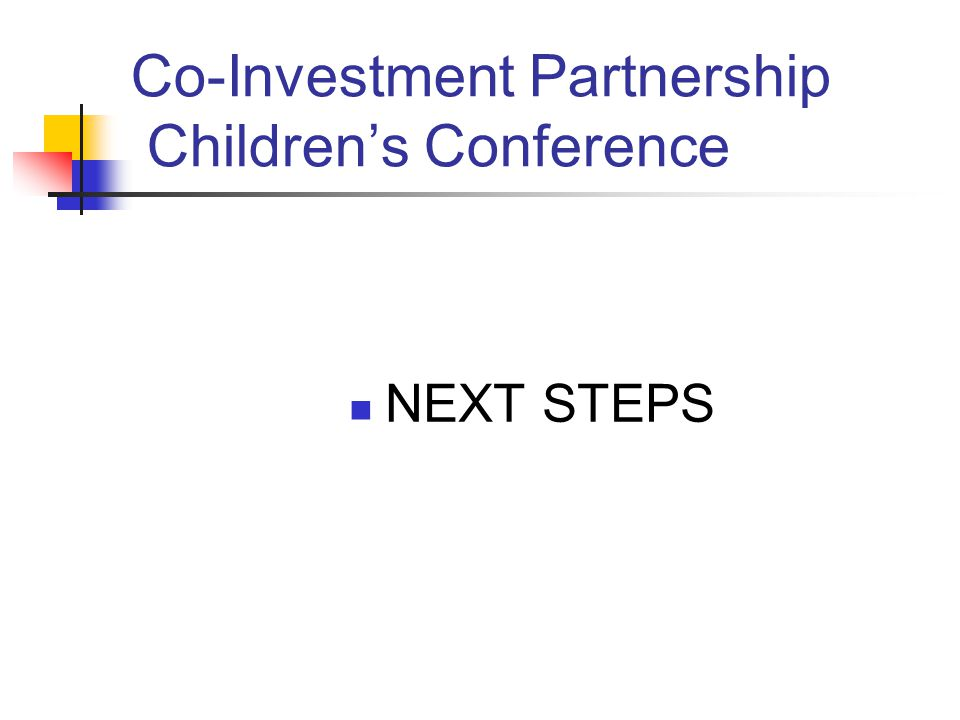 Co-Investment Partnership Children's Conference NEXT STEPS