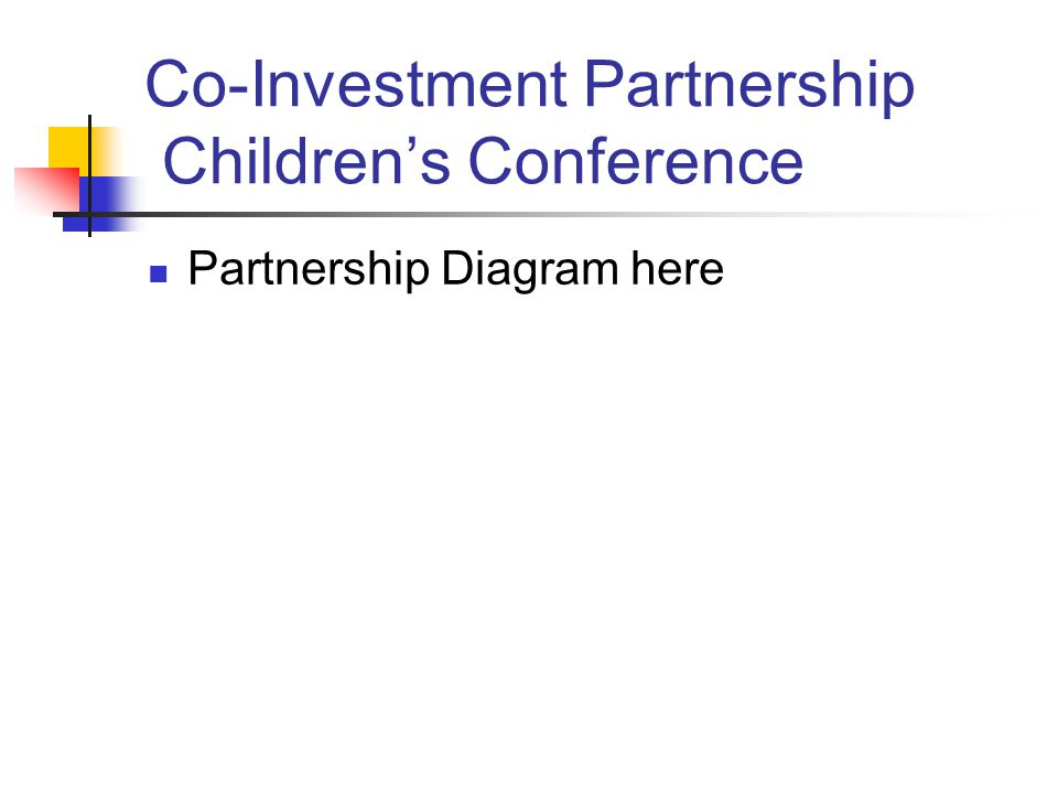 Co-Investment Partnership Children's Conference Partnership Diagram here