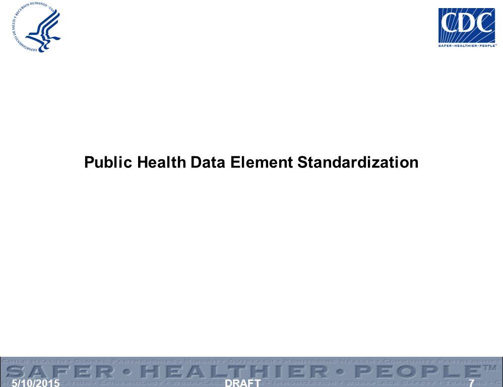 Public Health Data Element Standardization 5/10/2015DRAFT7