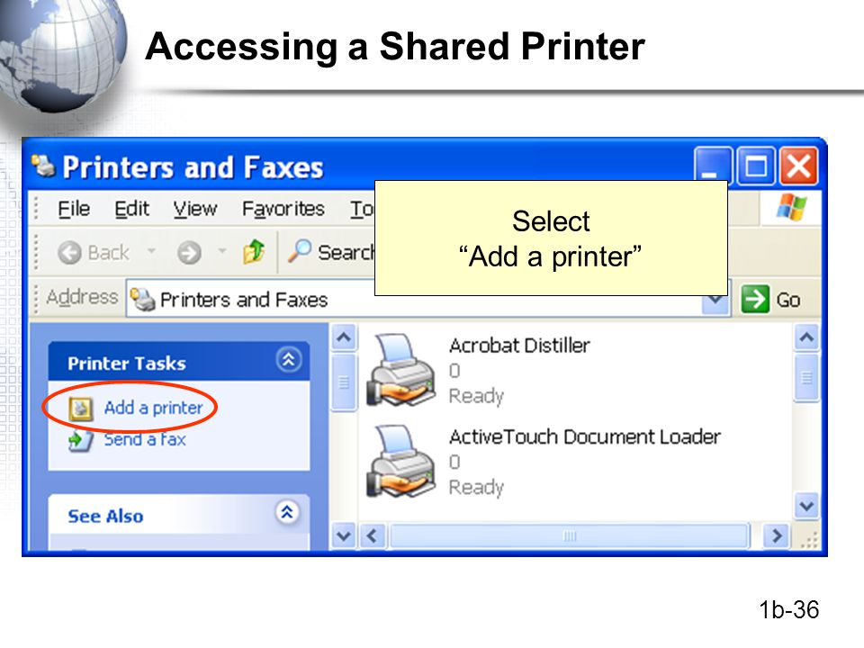 1b-36 Accessing a Shared Printer Select Add a printer