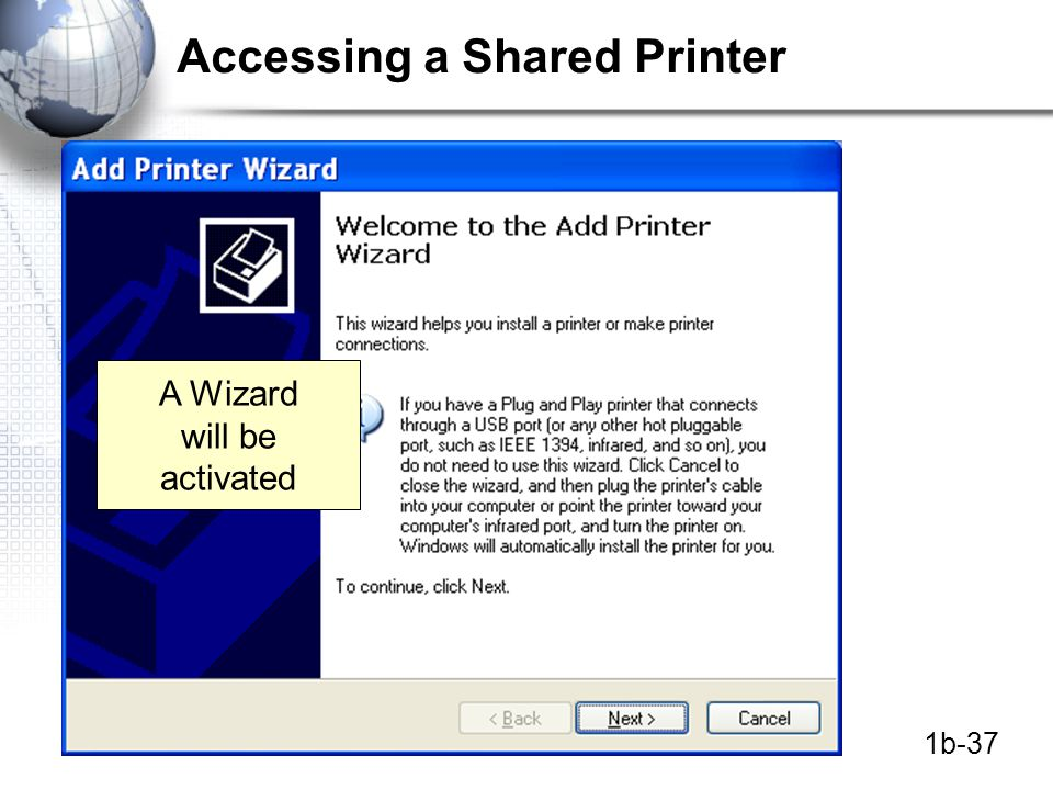 1b-37 Accessing a Shared Printer A Wizard will be activated