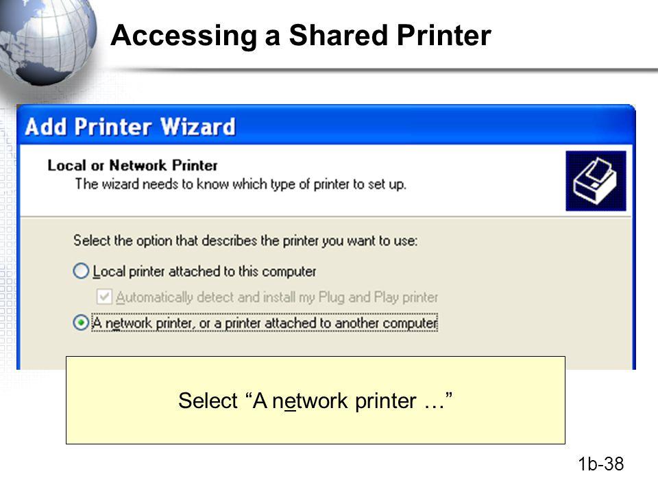 1b-38 Accessing a Shared Printer Select A network printer …