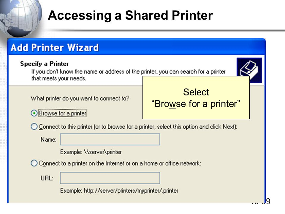 1b-39 Accessing a Shared Printer Select Browse for a printer