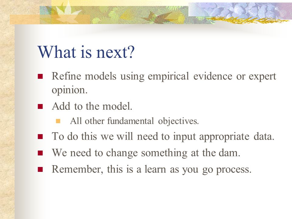 What is next.Refine models using empirical evidence or expert opinion.