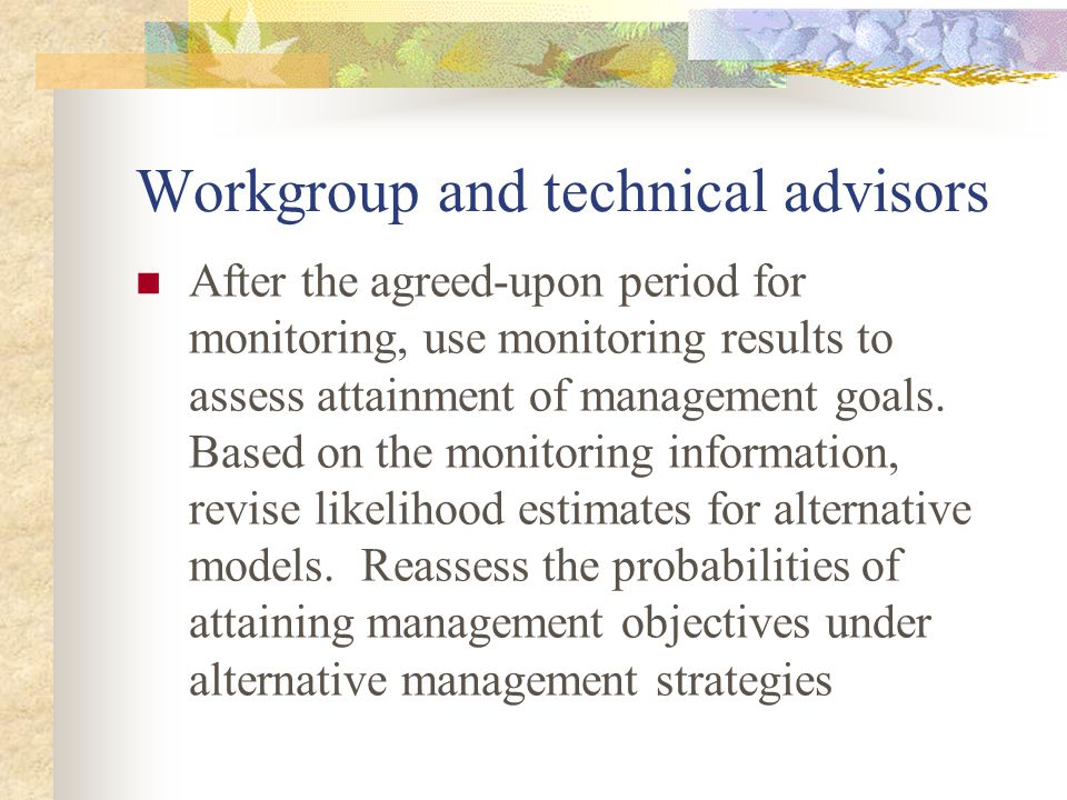 Workgroup and technical advisors After the agreed-upon period for monitoring, use monitoring results to assess attainment of management goals.