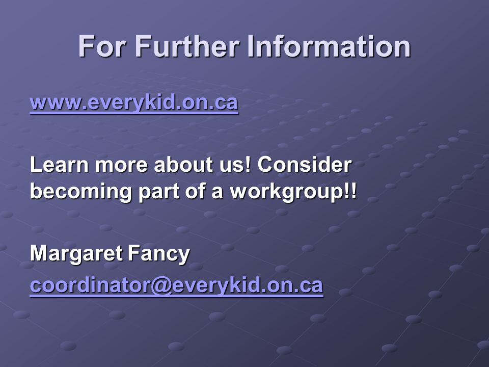 For Further Information www.everykid.on.ca Learn more about us.