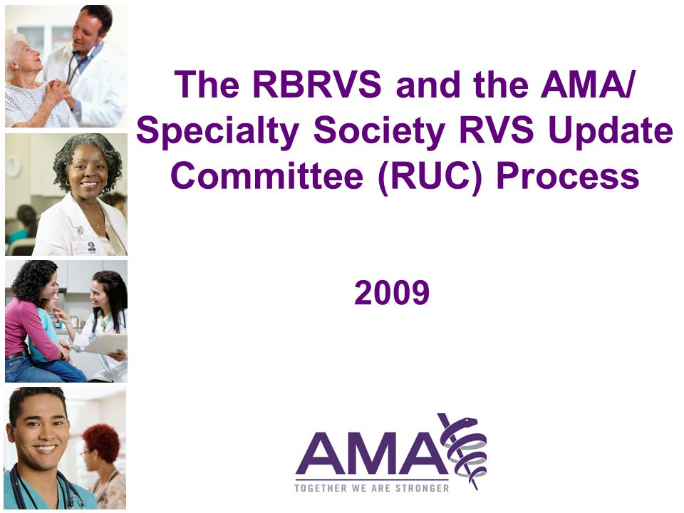 The RBRVS and the AMA/ Specialty Society RVS Update Committee (RUC) Process 2009