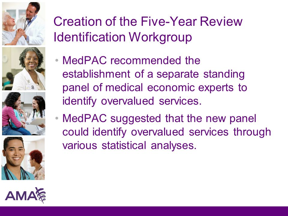 Creation of the Five-Year Review Identification Workgroup MedPAC recommended the establishment of a separate standing panel of medical economic experts to identify overvalued services.