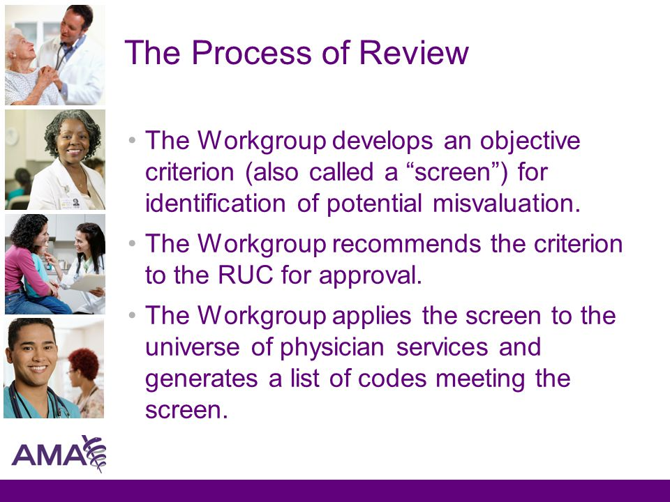 The Process of Review The Workgroup develops an objective criterion (also called a screen ) for identification of potential misvaluation.
