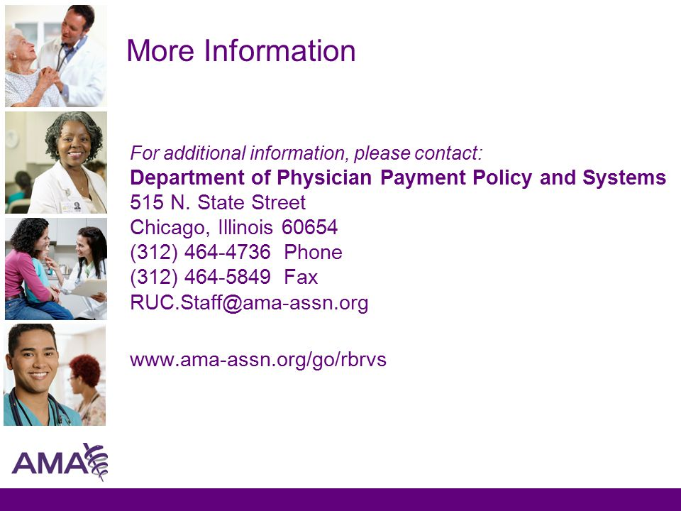 More Information For additional information, please contact: Department of Physician Payment Policy and Systems 515 N.