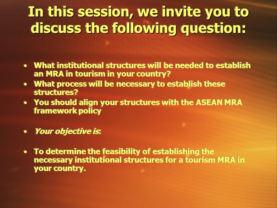 In this session, we invite you to discuss the following question: What institutional structures will be needed to establish an MRA in tourism in your