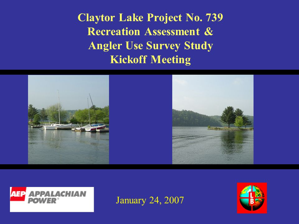 Claytor Lake Project No. 739 Recreation Assessment & Angler Use Survey Study Kickoff Meeting January 24, 2007