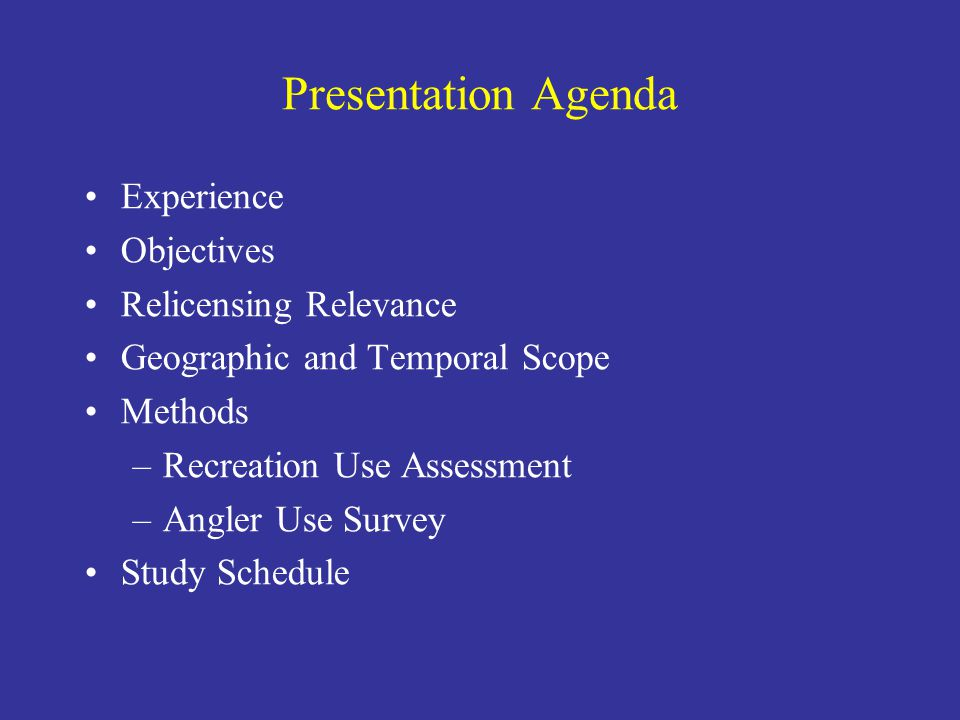 Presentation Agenda Experience Objectives Relicensing Relevance Geographic and Temporal Scope Methods –Recreation Use Assessment –Angler Use Survey Study Schedule