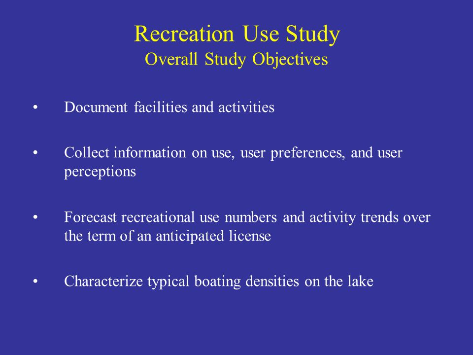Document facilities and activities Collect information on use, user preferences, and user perceptions Forecast recreational use numbers and activity t