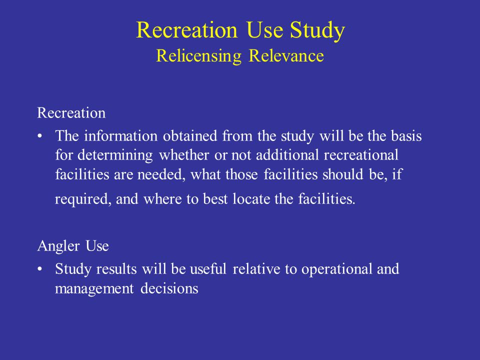 Recreation The information obtained from the study will be the basis for determining whether or not additional recreational facilities are needed, what those facilities should be, if required, and where to best locate the facilities.