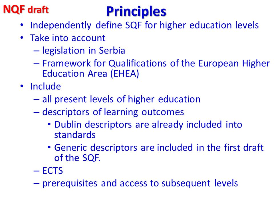 Principles Independently define SQF for higher education levels Take into account – legislation in Serbia – Framework for Qualifications of the Europe
