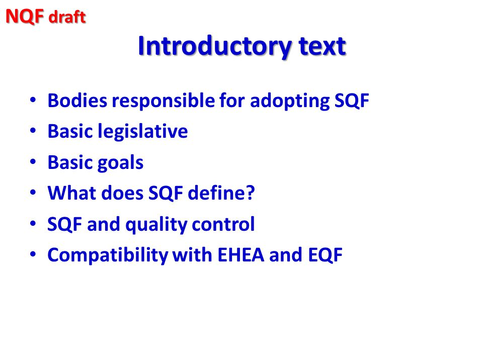 Introductory text Bodies responsible for adopting SQF Basic legislative Basic goals What does SQF define? SQF and quality control Compatibility with E