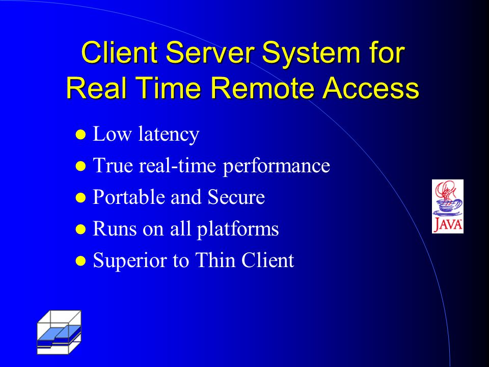 Client Server System for Real Time Remote Access Low latency True real-time performance Portable and Secure Runs on all platforms Superior to Thin Client